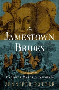 """The Jamestown Brides: The Story of England's """"Maids for Virginia"""" [Hardcover]"""